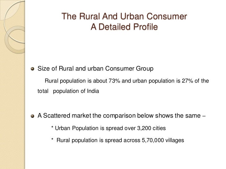 difference between rural and urban consumer The main difference between the two societies as under: rural society was one which has not industrialized, whereas present day urban society is highly urbanized and industrialized.