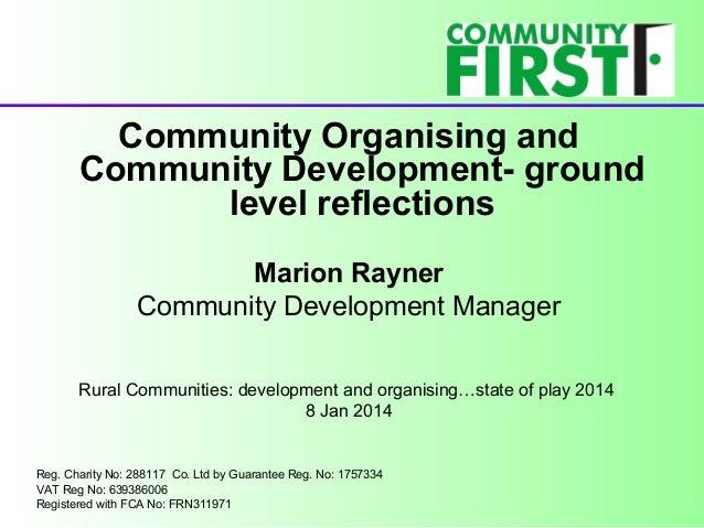 Community Organising and Community Development- ground level reflections Marion Rayner Community Development Manager Rural...