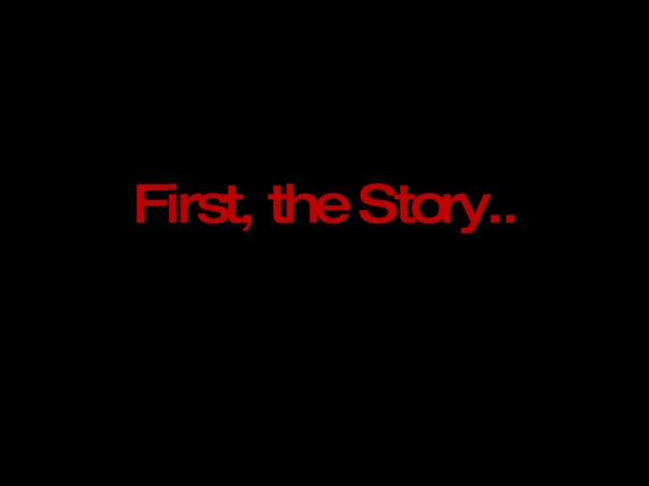 First, the Story..