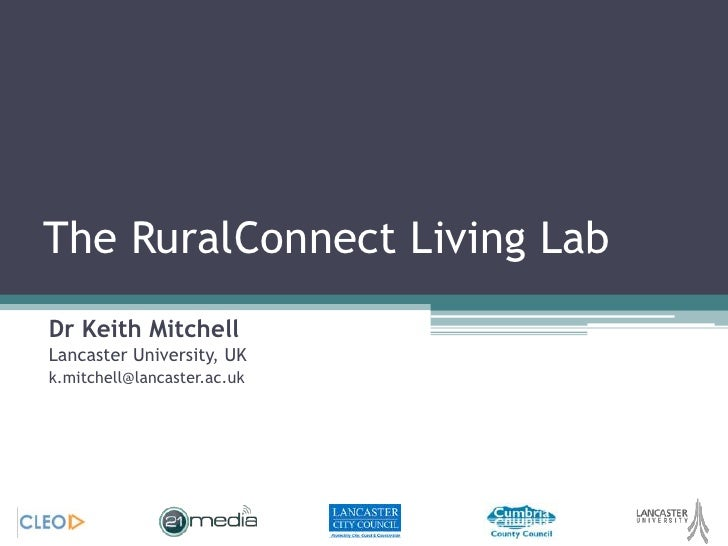 The RuralConnect Living Lab<br />Dr Keith MitchellLancaster University, UK<br />k.mitchell@lancaster.ac.uk<br />