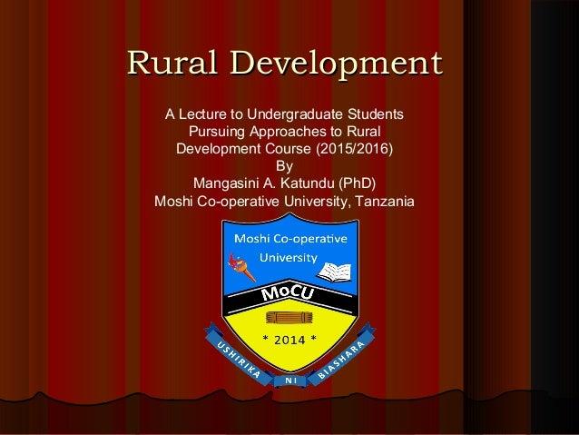 Rural DevelopmentRural Development A Lecture to Undergraduate Students Pursuing Approaches to Rural Development Course (20...