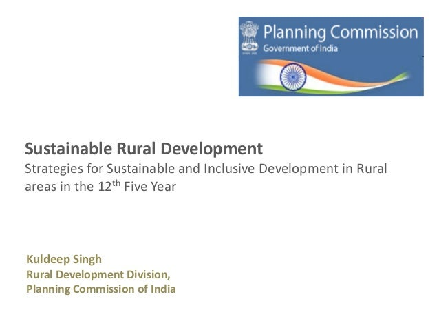 Sustainable Rural DevelopmentStrategies for Sustainable and Inclusive Development in Ruralareas in the 12th Five YearKulde...