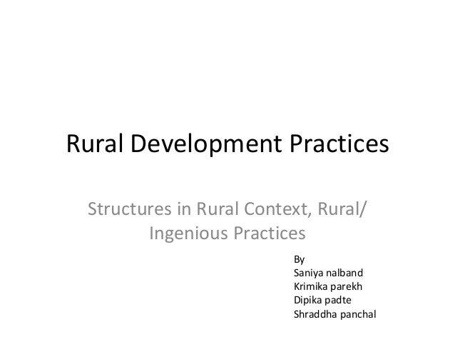 Rural Development Practices Structures in Rural Context, Rural/ Ingenious Practices By Saniya nalband Krimika parekh Dipik...