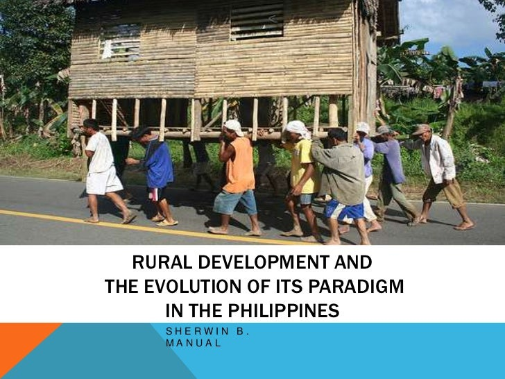RURAL DEVELOPMENT ANDTHE EVOLUTION OF ITS PARADIGM      IN THE PHILIPPINES     SHERWIN B.     MANUAL