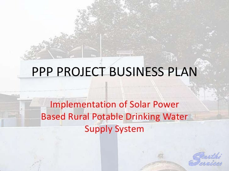 PPP PROJECT BUSINESS PLAN<br />Implementation of Solar Power Based Rural Potable Drinking Water Supply System<br />