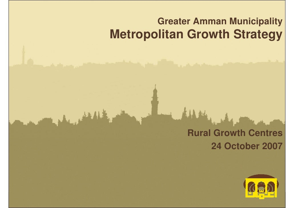 Greater Amman MunicipalityMetropolitan Growth Strategy             Rural Growth Centres                  24 October 2007  ...