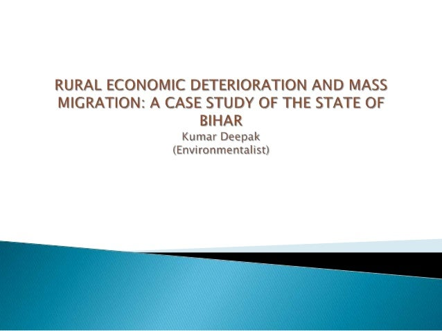 """   I am working on a project on """"Rural Economic Deterioration and    Mass Migration: A case Study of The State of Bihar""""...."""
