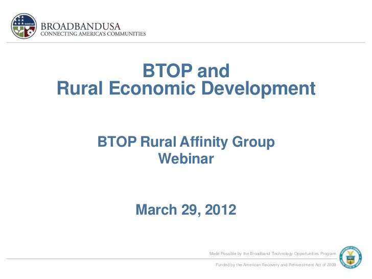 BTOP andRural Economic Development    BTOP Rural Affinity Group           Webinar         March 29, 2012                  ...