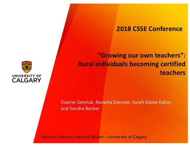 "Gereluk, Dressler, Eaton & Becker – University of Calgary ""Growing our own teachers"": Rural individuals becoming certified..."