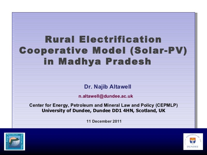 Rural Electrification Cooperative Model (Solar-PV) in Madhya Pradesh    Dr. Najib Altawell   [email_address] Center for En...