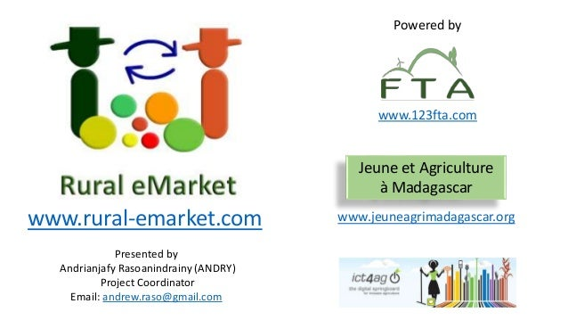 www.rural-emarket.com Presented by Andrianjafy Rasoanindrainy (ANDRY) Project Coordinator Email: andrew.raso@gmail.com Jeu...