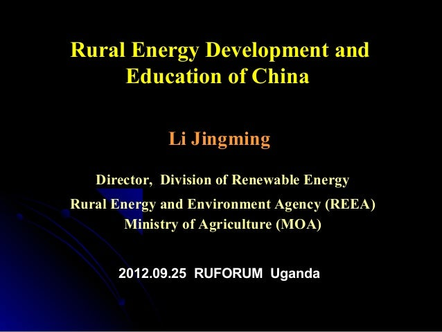 Rural Energy Development and     Education of China             Li Jingming   Director, Division of Renewable EnergyRural ...