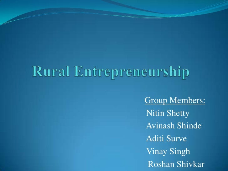 Rural Entrepreneurship<br />Group Members:<br />                                                            Nitin Shetty  ...