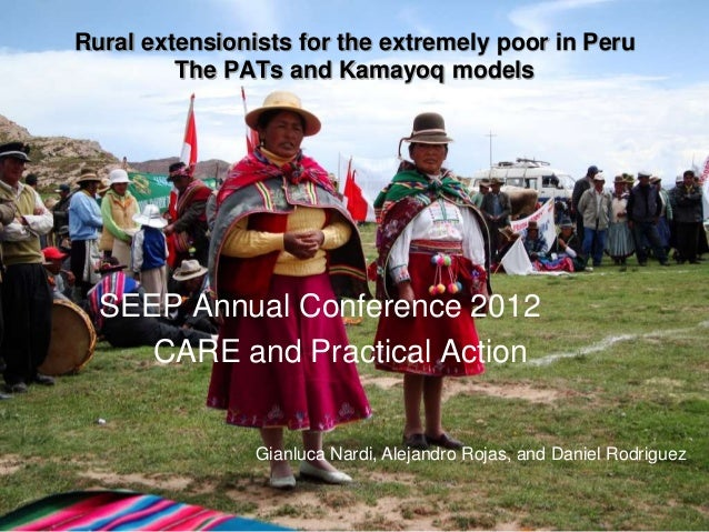 Rural extensionists for the extremely poor in Peru         The PATs and Kamayoq models  SEEP Annual Conference 2012     CA...