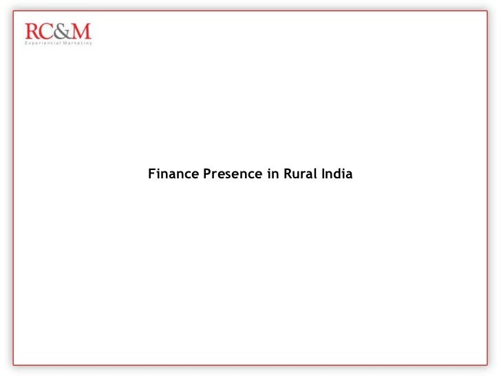 rural finance in india The indian micro finance context india has one of the largest poor populated countries of the world the report of rural credit survey found that rural poor had indebtednessand very limited bank access.