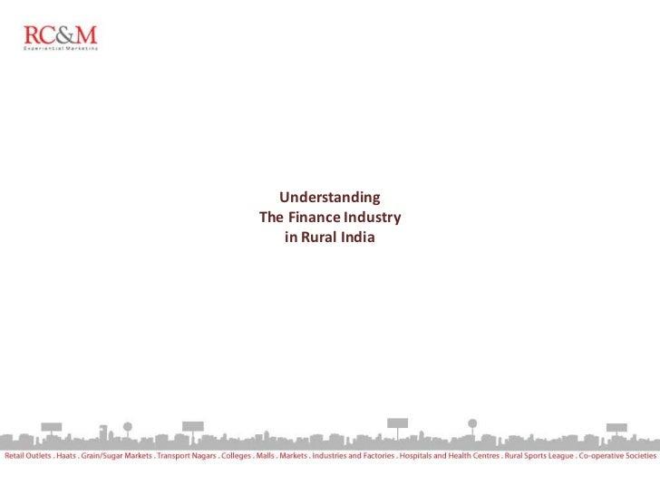 UnderstandingThe Finance Industry   in Rural India
