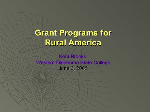 Grant Programs forGrant Programs forRural AmericaRural AmericaKent BrooksKent BrooksWestern Oklahoma State CollegeWestern ...