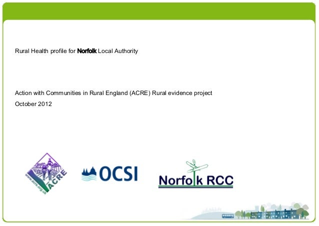 Rural Health profile for Norfolk Local AuthorityAction with Communities in Rural England (ACRE) Rural evidence projectOcto...