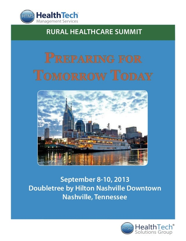 Preparing for Tomorrow Today ® September 8-10, 2013 Doubletree by Hilton Nashville Downtown Nashville, Tennessee RURAL HEA...