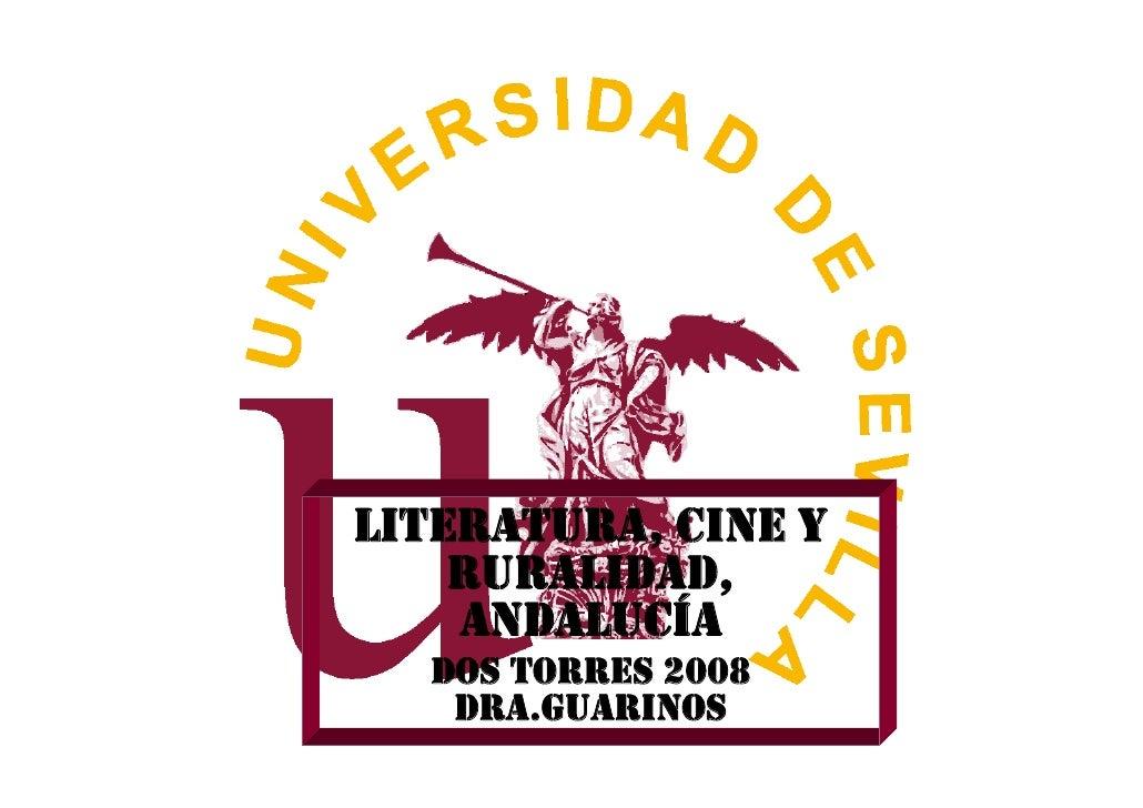 LITERATURA, CINE Y RURALIDAD, ANDALUCÍA DOS TORRES 2008 DRA.GUARINOS