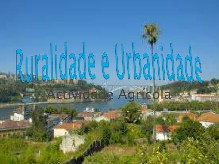 Ruralidadee Urbanidade<br />Actividade Agrícola<br />