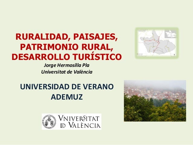 RURALIDAD, PAISAJES, PATRIMONIO RURAL, DESARROLLO TURÍSTICO JorgeHermosillaPla Universitat deValència UNIVERSIDADDEVE...