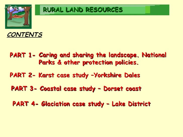 RURAL   LAND RESOURCES CONTENTS PART 4- Glaciation case study – Lake District PART 2- Karst case study –Yorkshire Dales PA...