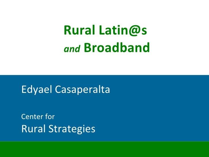 Center for Rural Strategies Rural Latin@s and  Broadband Edyael Casaperalta