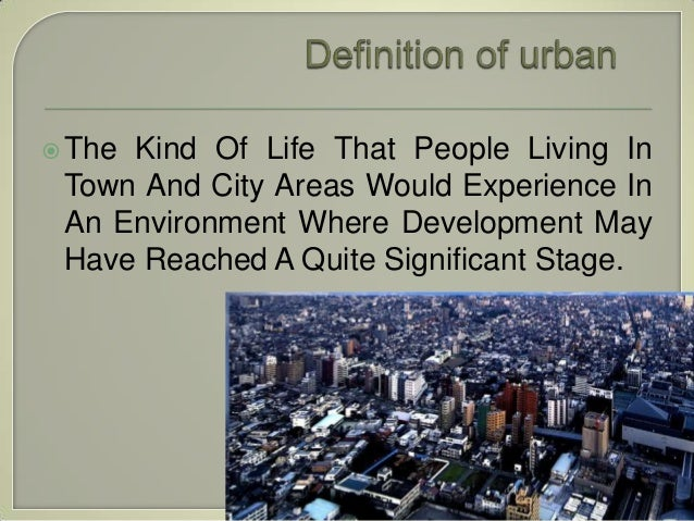 urban life and rural life One of the biggest critiques of rural areas is that they are close-minded, parochial , unsophisticated, and insular the wealthy, educated.