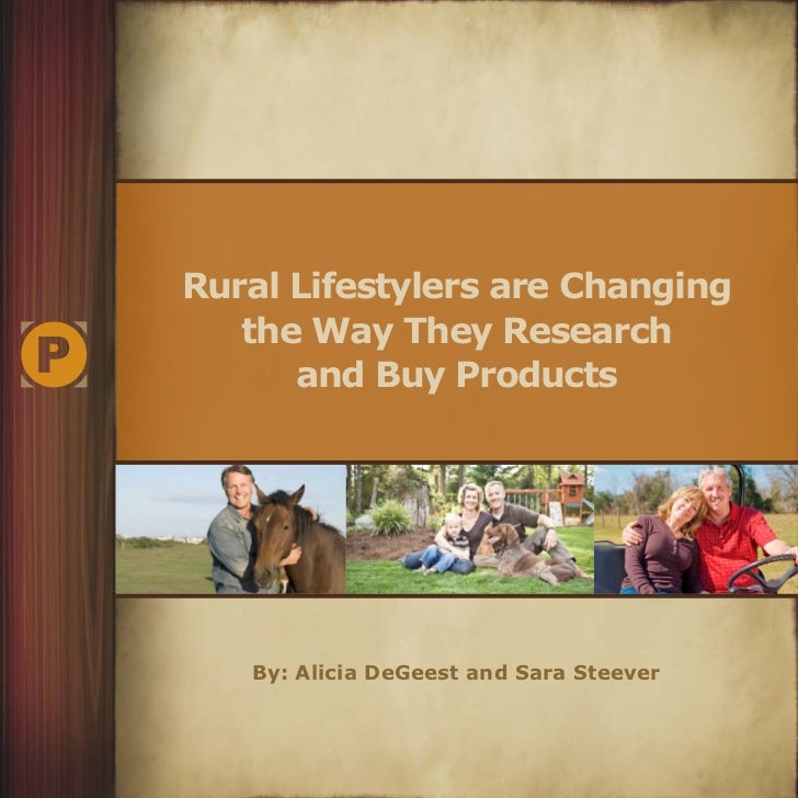 Rural Lifestylers are Changing   the Way They Research      and Buy Products   By: Alicia DeGeest and Sara Steever