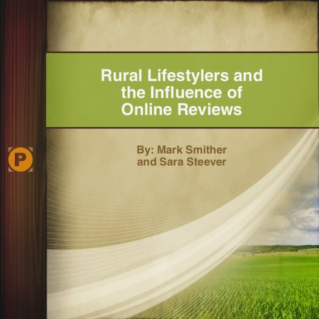Rural Lifestylers and the Influence of Online Reviews By: Mark Smither and Sara Steever