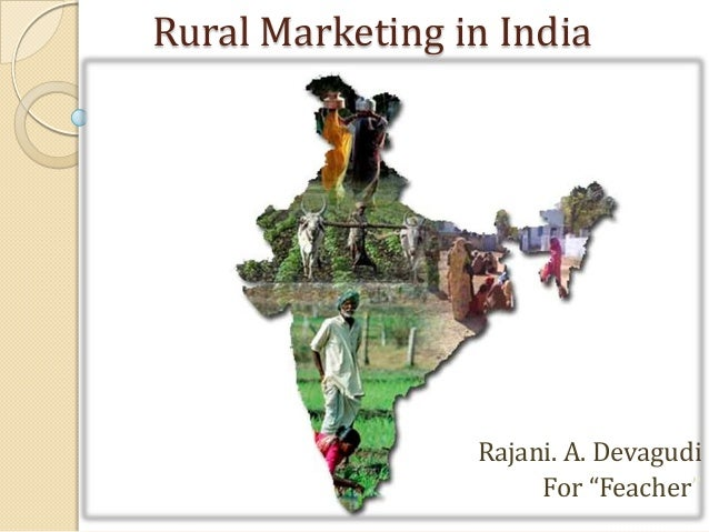 rural marketing in india This case rural marketing, indian experiences focus on professors ck prahalad and stuart l hart point out that the real fortune for marketers is at the bottom of the world economic pyramid, the four billion consumers whose annual per capita income in purchasing power parity terms is less than $1,500.