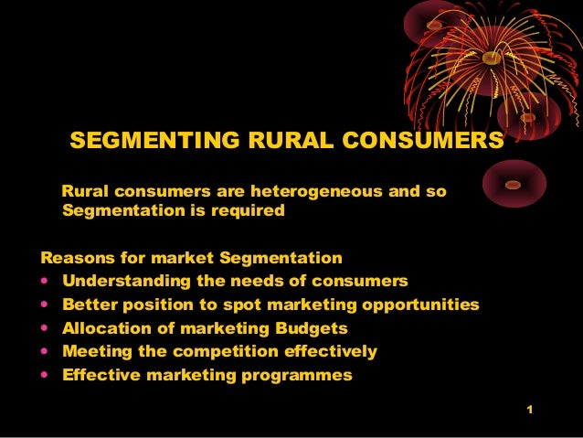 SEGMENTING RURAL CONSUMERS  Rural consumers are heterogeneous and so  Segmentation is requiredReasons for market Segmentat...