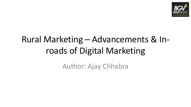 Rural Marketing – Advancements & In- roads of Digital Marketing Author: Ajay Chhabra