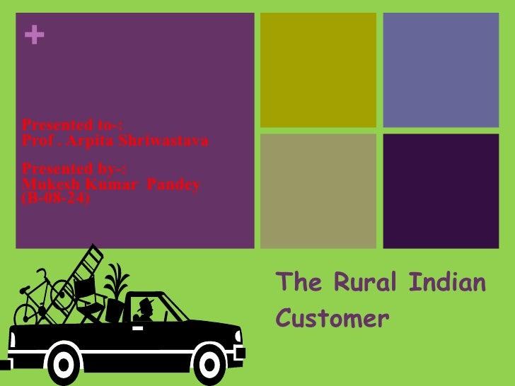 The Rural Indian Customer Presented to-: Prof . Arpita Shriwastava Presented by-: Mukesh Kumar  Pandey  (B-08-24)