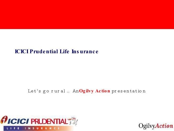 ICICI Prudential Life Insurance Let's go rural… An  Ogilvy Action  presentation
