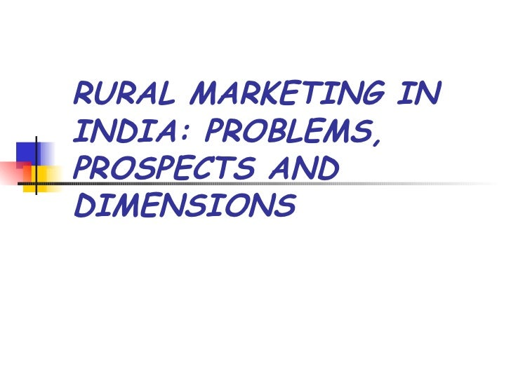 RURAL MARKETING ININDIA: PROBLEMS,PROSPECTS ANDDIMENSIONS