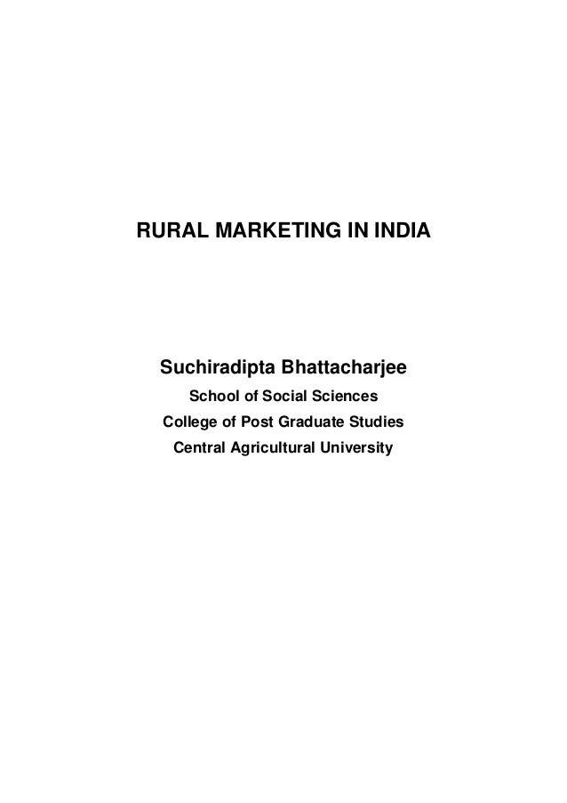 RURAL MARKETING IN INDIA Suchiradipta Bhattacharjee School of Social Sciences College of Post Graduate Studies Central Agr...