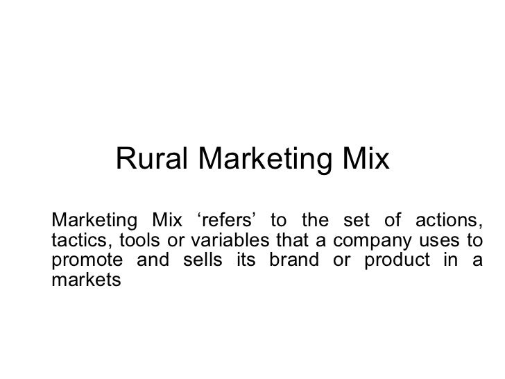 Rural Marketing Mix Marketing Mix 'refers' to the set of actions, tactics, tools or variables that a company uses to promo...
