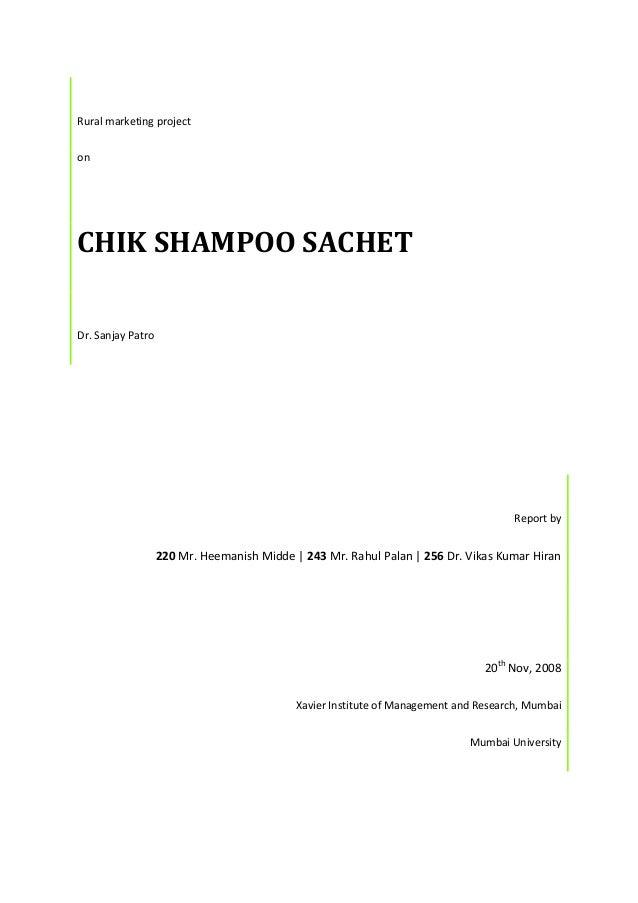 Rural marketing project on CHIK SHAMPOO SACHET Dr. Sanjay Patro Report by 220 Mr. Heemanish Midde   243 Mr. Rahul Palan   ...