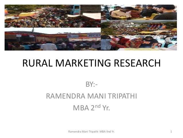 RURAL MARKETING RESEARCH            BY:-    RAMENDRA MANI TRIPATHI         MBA 2nd Yr.         Ramendra Mani Tripathi MBA ...