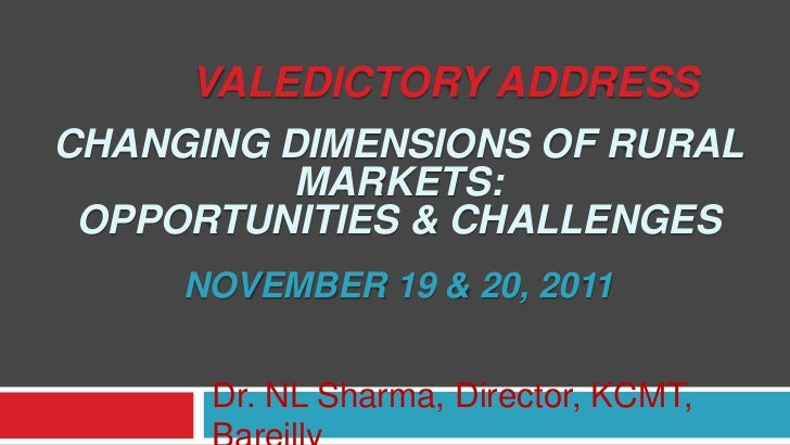 VALEDICTORY ADDRESSCHANGING DIMENSIONS OF RURAL          MARKETS: OPPORTUNITIES & CHALLENGES     NOVEMBER 19 & 20, 2011   ...