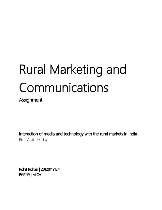 Rural Marketing and Communications Assignment  Interaction of media and technology with the rural markets in India Prof. A...