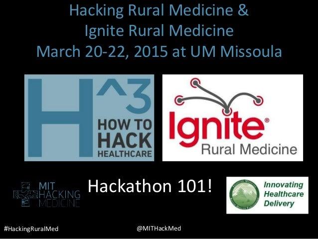 #HackingRuralMed @MITHackMed Hackathon 101! Hacking Rural Medicine & Ignite Rural Medicine March 20-22, 2015 at UM Missoula