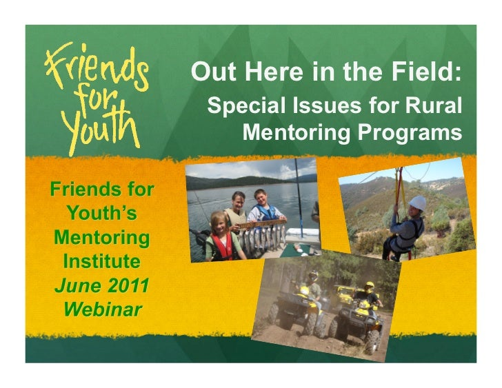 Out Here in the Field:                Special Issues for Rural                   Mentoring Programs Friends for  Youth s M...
