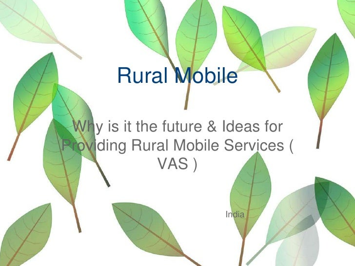 Rural Mobile <br />Why is it the future & Ideas for Providing Rural Mobile Services ( VAS )<br />India<br />