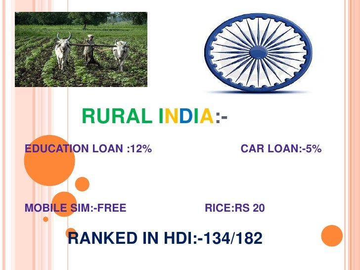 RURAL INDIA<br />          RURAL INDIA:-<br />EDUCATION LOAN :12%			CAR LOAN:-5%<br />MOBILE SIM:-FREE			RICE:RS 20<br />R...