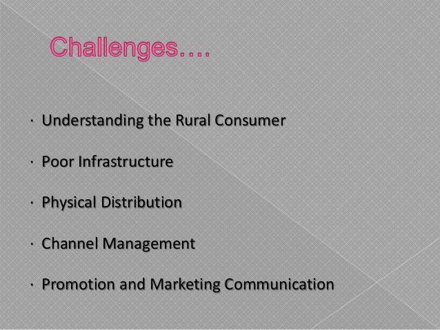 · Understanding the Rural Consumer · Poor Infrastructure · Physical Distribution · Channel Management · Promotion and Mark...