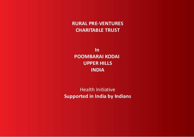 RURAL PRE-VENTURES CHARITABLE TRUST In POOMBARAI KODAI UPPER HILLS INDIA Health Initiative Supported in India by Indians