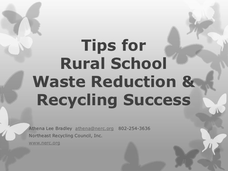 Tips for   Rural School Waste Reduction & Recycling SuccessAthena Lee Bradley athena@nerc.org   802-254-3636Northeast Recy...